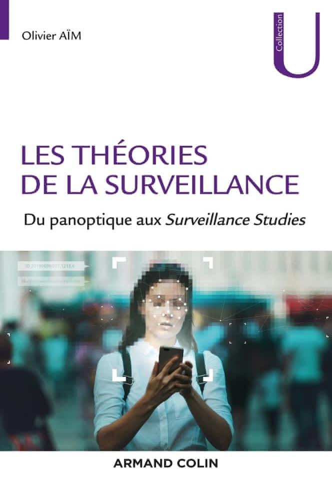 """Le nouveau livre d'Olivier AÏM : """"les Théories de la Surveillance.  Du Panoptique aux Surveillance Studies"""""""